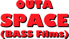 OUTA  SPACE  (BASS Films)