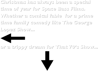 Christmas has always been a special time of year for Space Bass Films.  Whether a comical fable  for a prime time family comedy like The George Lopez Show...             